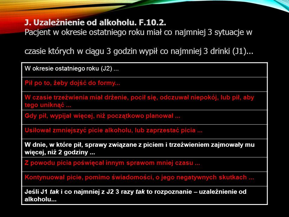 J. Uzależnienie od alkoholu. F. 10. 2