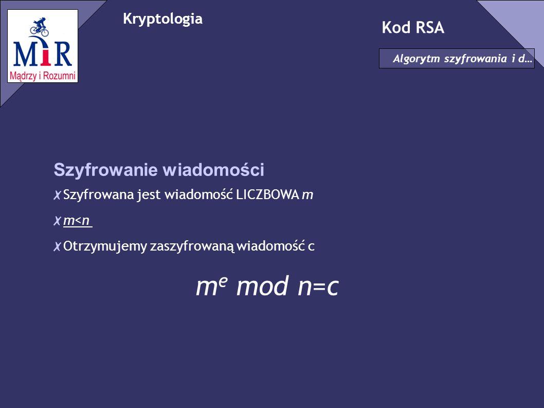 me mod n=c Szyfrowanie wiadomości Kod RSA Kryptologia