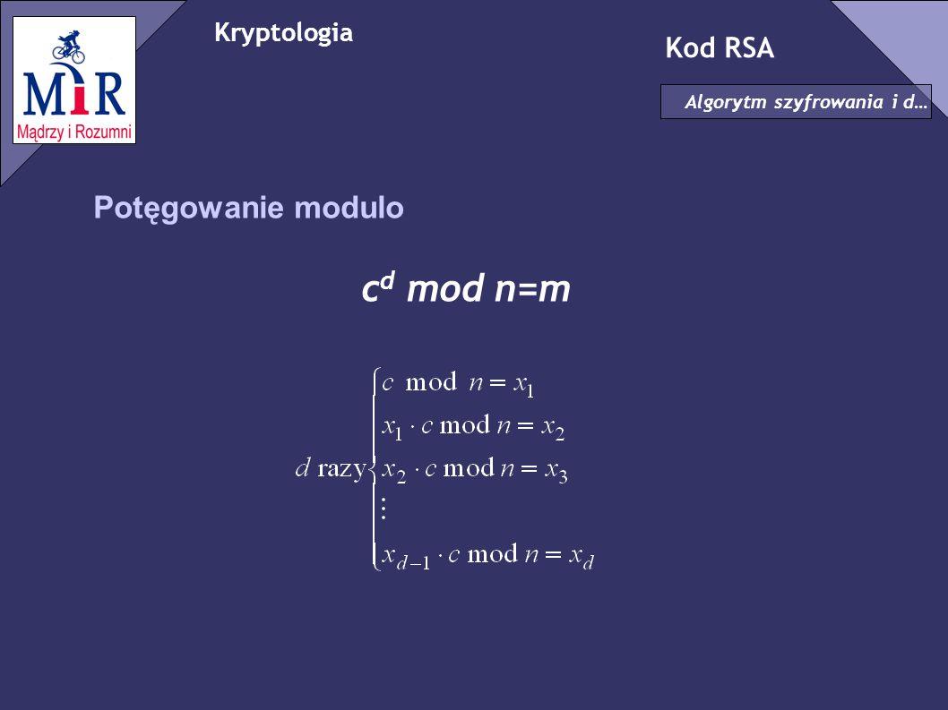 cd mod n=m Potęgowanie modulo Kod RSA Kryptologia