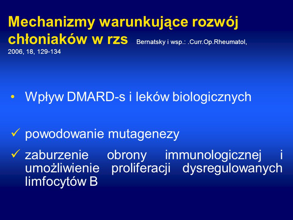 Mechanizmy warunkujące rozwój chłoniaków w rzs Bernatsky i wsp.: .Curr.Op.Rheumatol, 2006, 18, 129-134