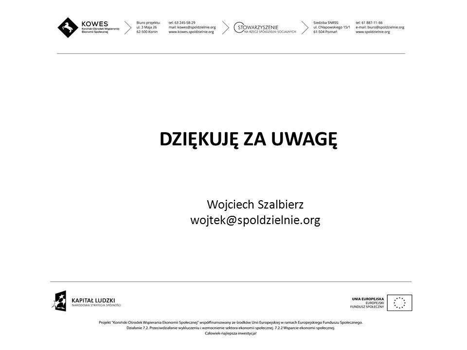 DZIĘKUJĘ ZA UWAGĘ Wojciech Szalbierz wojtek@spoldzielnie.org