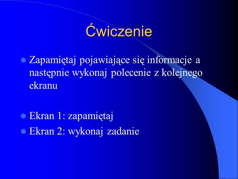 Ćwiczenie Zapamiętaj pojawiające się informacje a następnie wykonaj polecenie z kolejnego ekranu. Ekran 1: zapamiętaj.