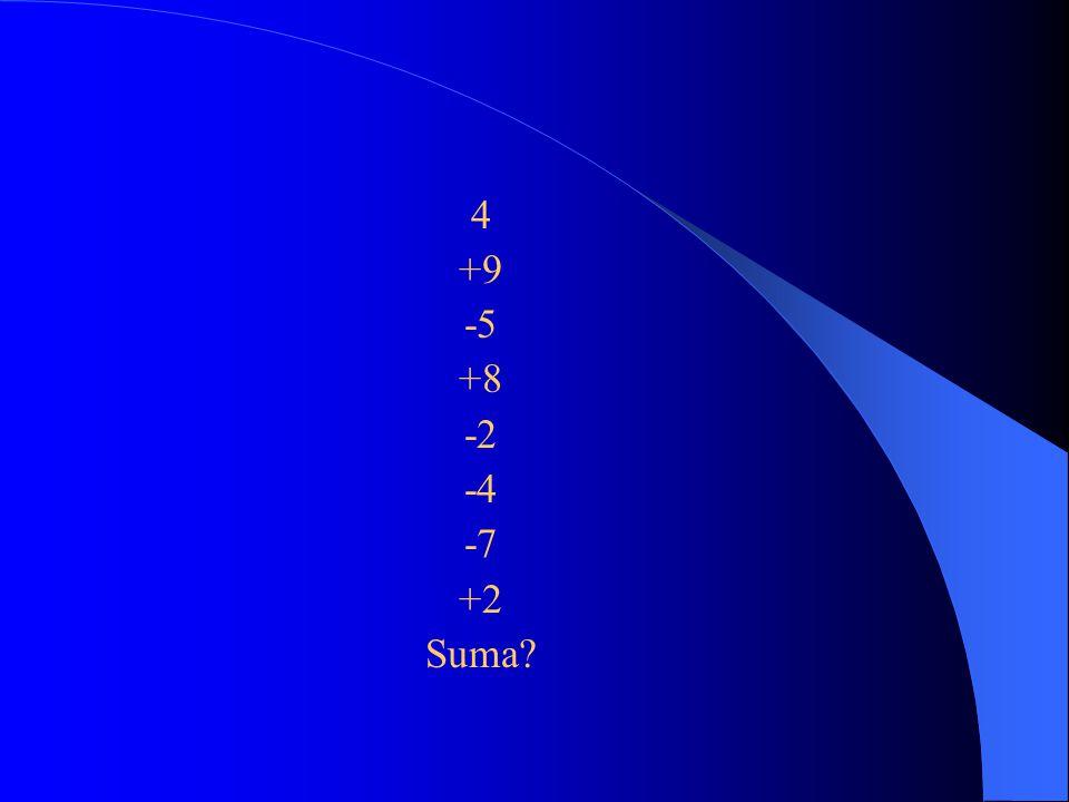 4 +9 -5 +8 -2 -4 -7 +2 Suma