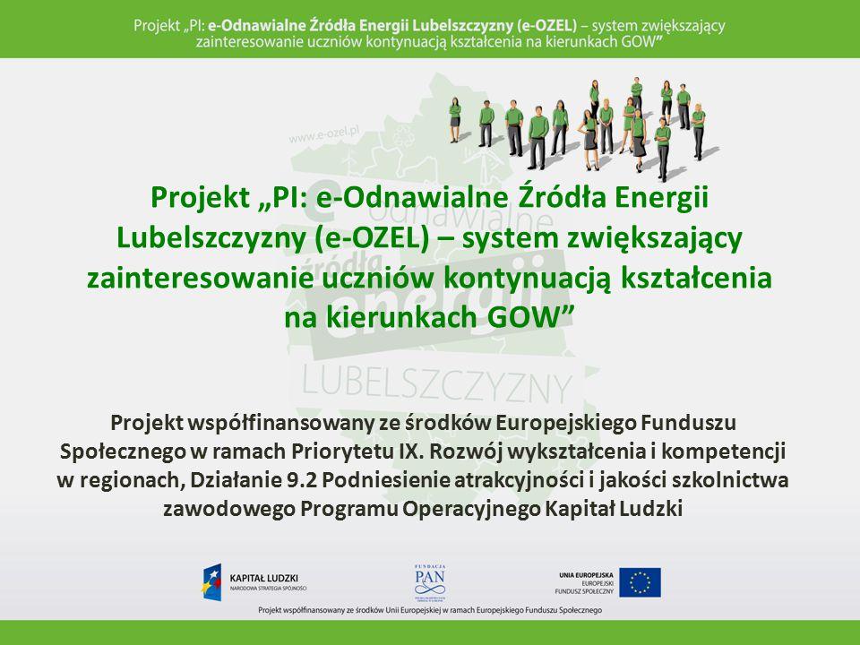 """Projekt """"PI: e-Odnawialne Źródła Energii Lubelszczyzny (e-OZEL) – system zwiększający zainteresowanie uczniów kontynuacją kształcenia na kierunkach GOW"""