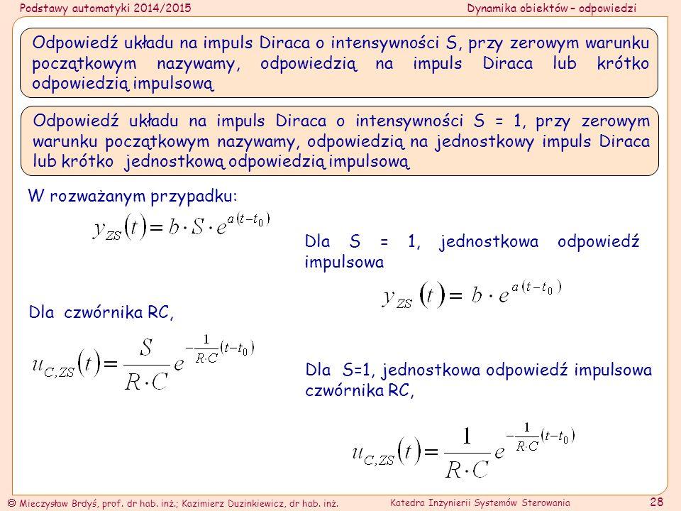 Odpowiedź układu na impuls Diraca o intensywności S, przy zerowym warunku początkowym nazywamy, odpowiedzią na impuls Diraca lub krótko odpowiedzią impulsową