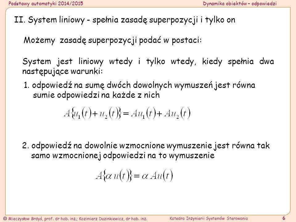 II. System liniowy - spełnia zasadę superpozycji i tylko on