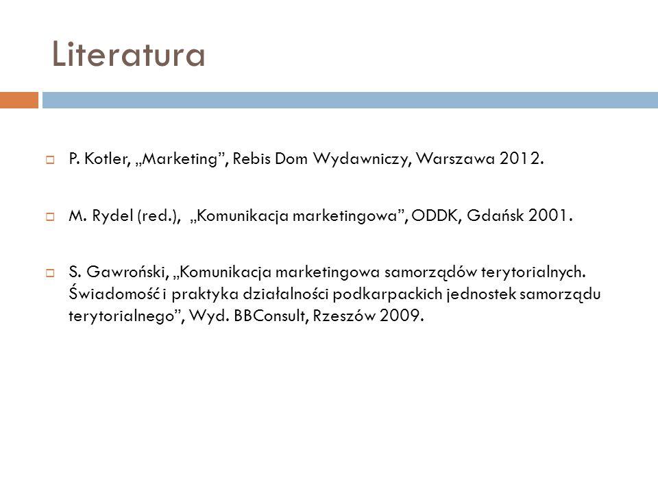 """Literatura P. Kotler, """"Marketing , Rebis Dom Wydawniczy, Warszawa 2012. M. Rydel (red.), """"Komunikacja marketingowa , ODDK, Gdańsk 2001."""