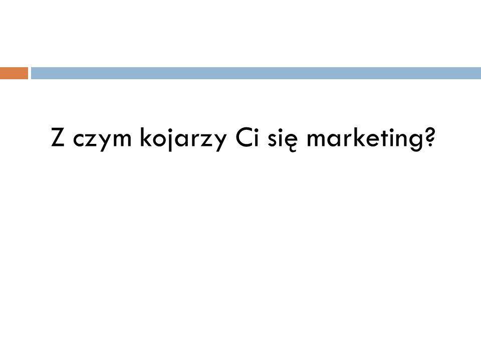 Z czym kojarzy Ci się marketing