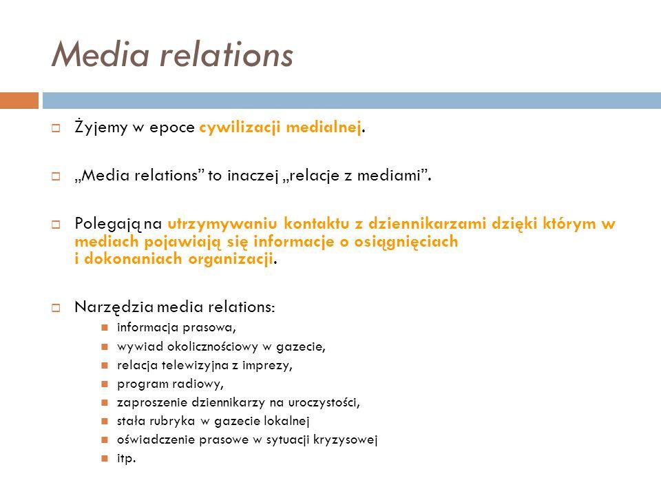 Media relations Żyjemy w epoce cywilizacji medialnej.