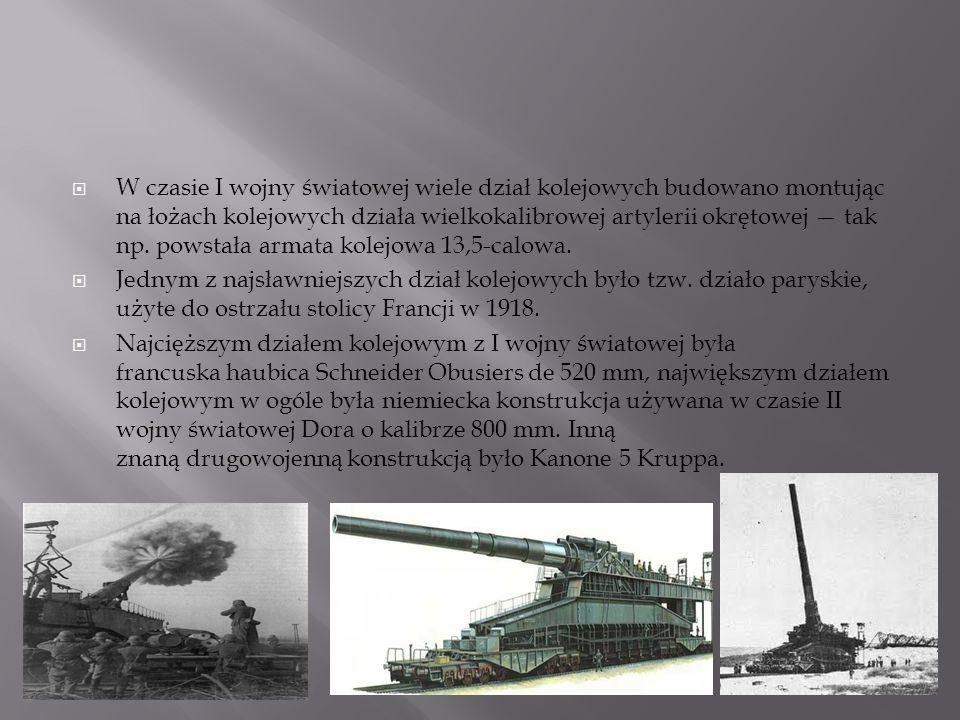 W czasie I wojny światowej wiele dział kolejowych budowano montując na łożach kolejowych działa wielkokalibrowej artylerii okrętowej — tak np. powstała armata kolejowa 13,5-calowa.