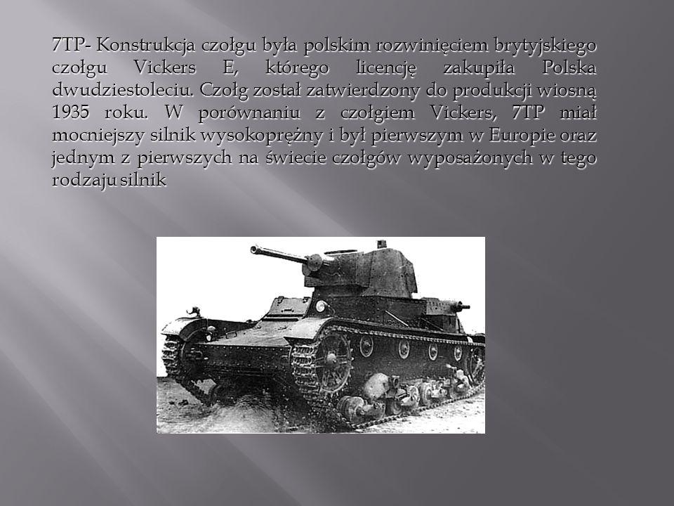 7TP- Konstrukcja czołgu była polskim rozwinięciem brytyjskiego czołgu Vickers E, którego licencję zakupiła Polska dwudziestoleciu.