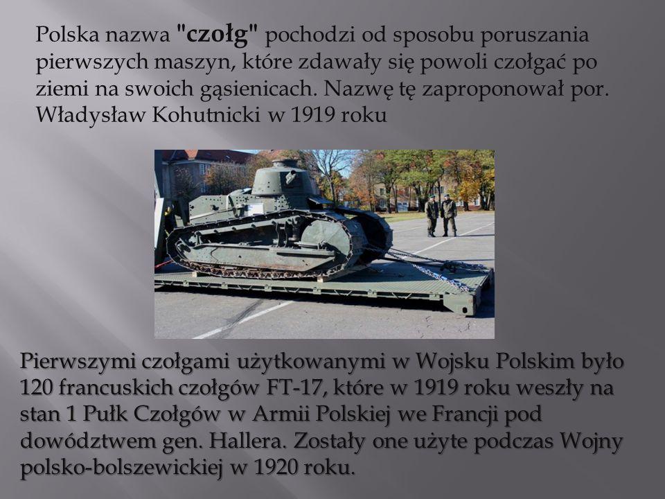 Polska nazwa czołg pochodzi od sposobu poruszania pierwszych maszyn, które zdawały się powoli czołgać po ziemi na swoich gąsienicach. Nazwę tę zaproponował por. Władysław Kohutnicki w 1919 roku