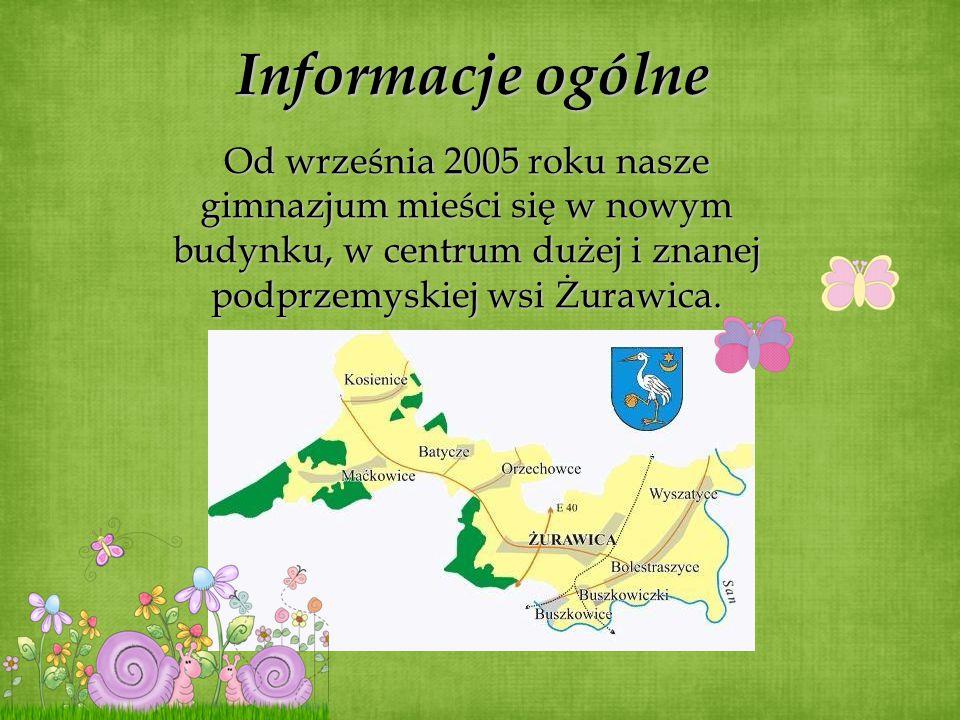 Informacje ogólne Od września 2005 roku nasze gimnazjum mieści się w nowym budynku, w centrum dużej i znanej podprzemyskiej wsi Żurawica.