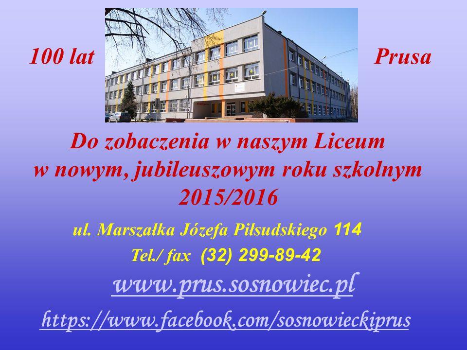 www.prus.sosnowiec.pl 100 lat Prusa Do zobaczenia w naszym Liceum