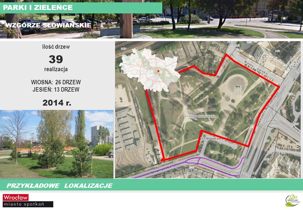 39 2014 r. PARKI I ZIELEŃCE WZGÓRZE SŁOWIAŃSKIE ilość drzew realizacja