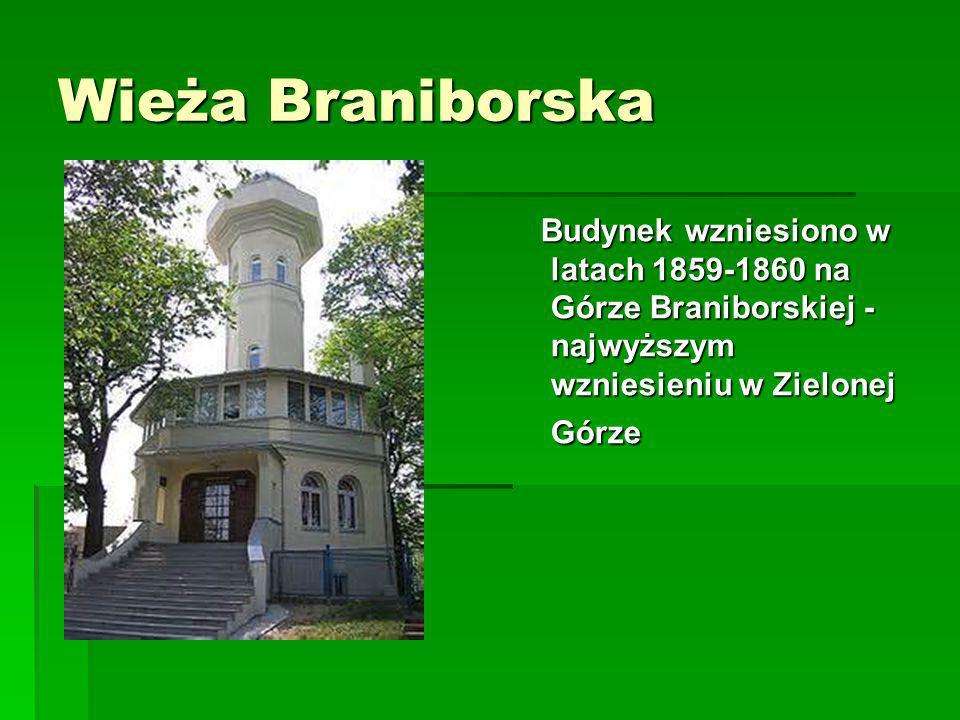 Wieża Braniborska Budynek wzniesiono w latach 1859-1860 na Górze Braniborskiej - najwyższym wzniesieniu w Zielonej Górze