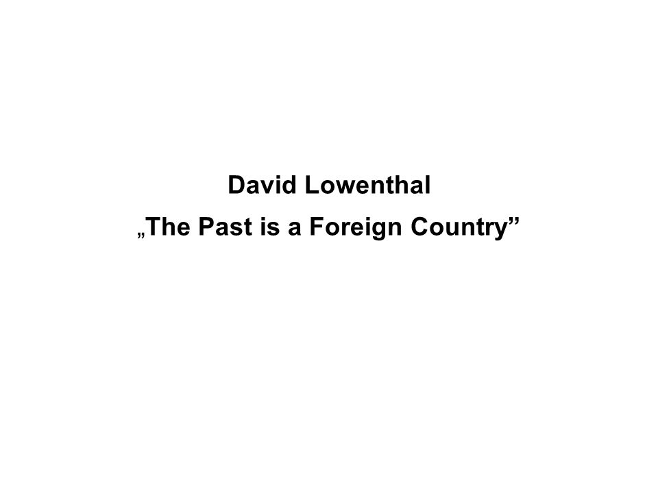 "David Lowenthal ""The Past is a Foreign Country"