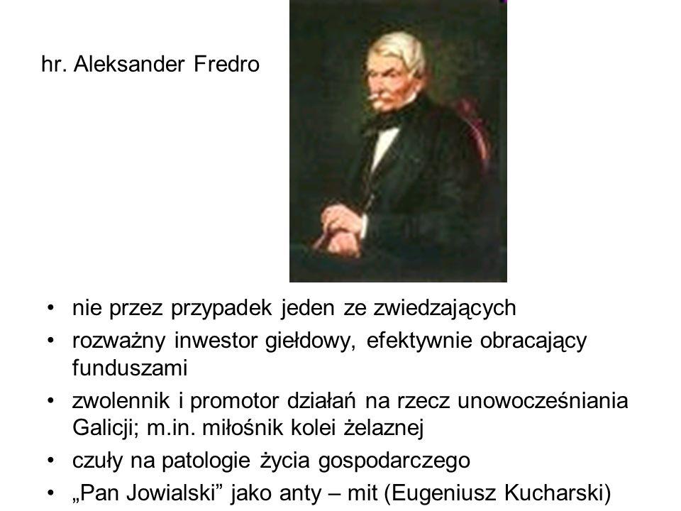 hr. Aleksander Fredro nie przez przypadek jeden ze zwiedzających. rozważny inwestor giełdowy, efektywnie obracający funduszami.