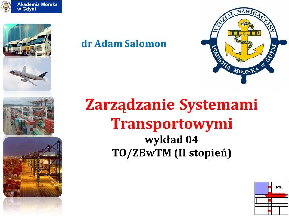 Zarządzanie Systemami Transportowymi wykład 04 TO/ZBwTM (II stopień)