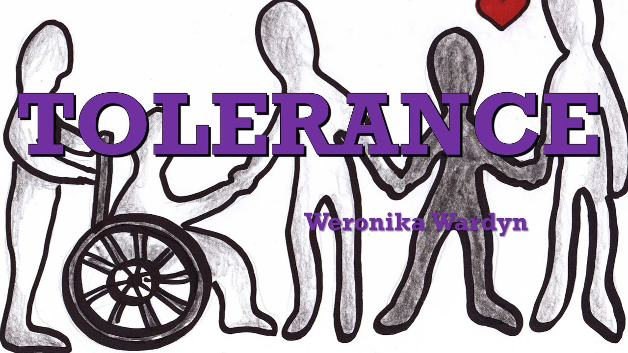 TOLERANCE Weronika Wardyn