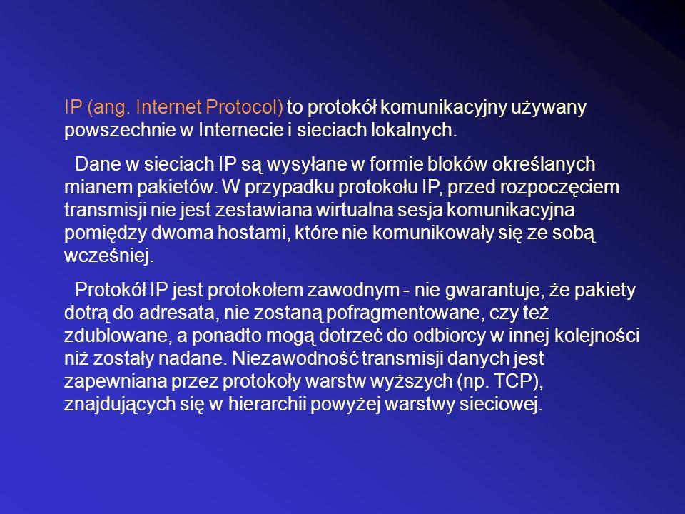 IP (ang. Internet Protocol) to protokół komunikacyjny używany powszechnie w Internecie i sieciach lokalnych.
