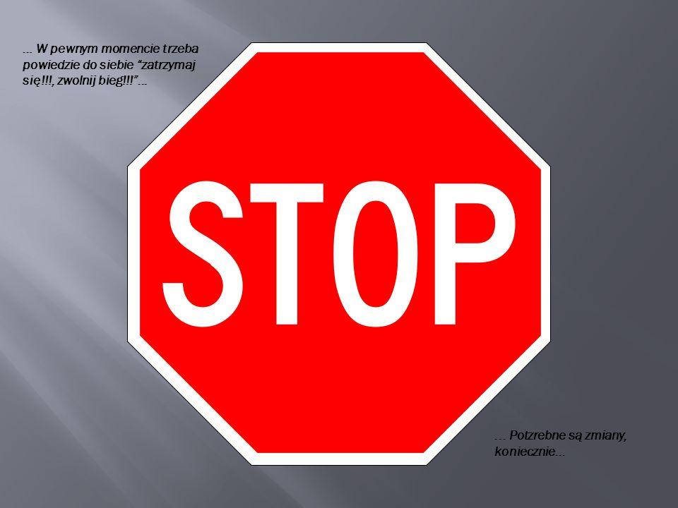 … W pewnym momencie trzeba powiedzie do siebie zatrzymaj się