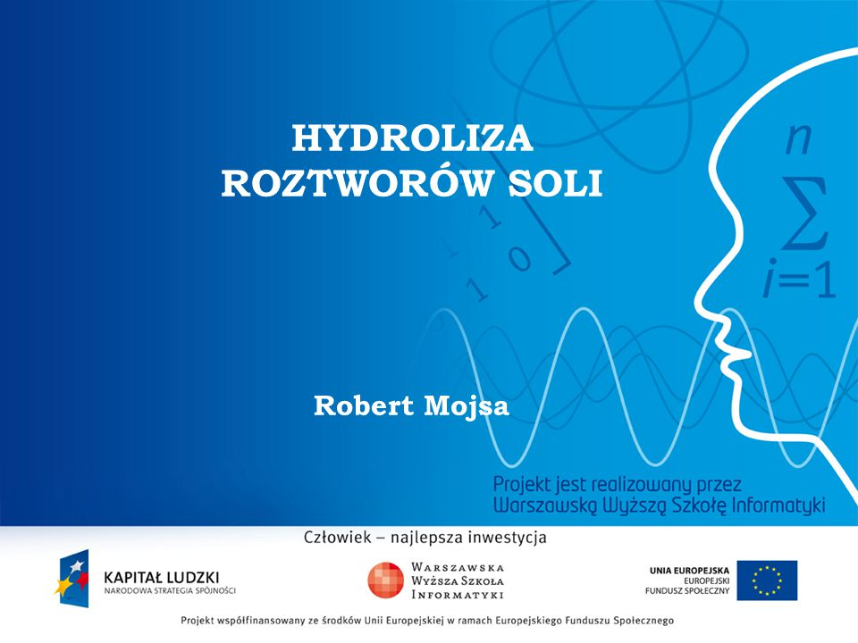 HYDROLIZA ROZTWORÓW SOLI Robert Mojsa
