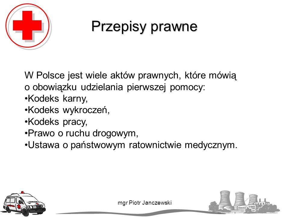 Przepisy prawne W Polsce jest wiele aktów prawnych, które mówią o obowiązku udzielania pierwszej pomocy: