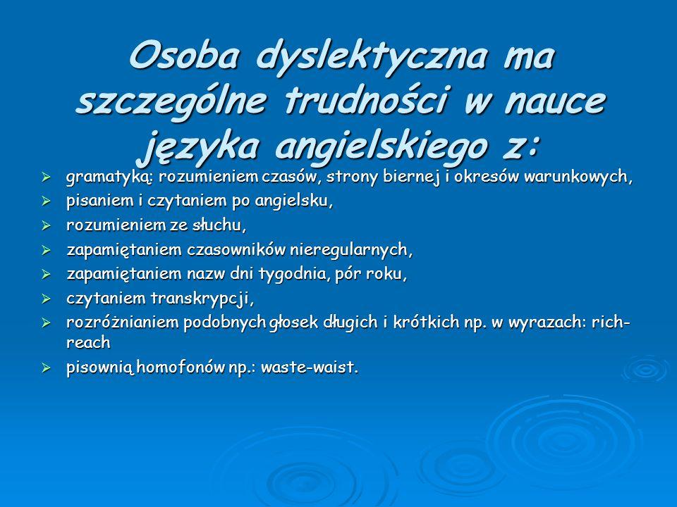 Osoba dyslektyczna ma szczególne trudności w nauce języka angielskiego z: