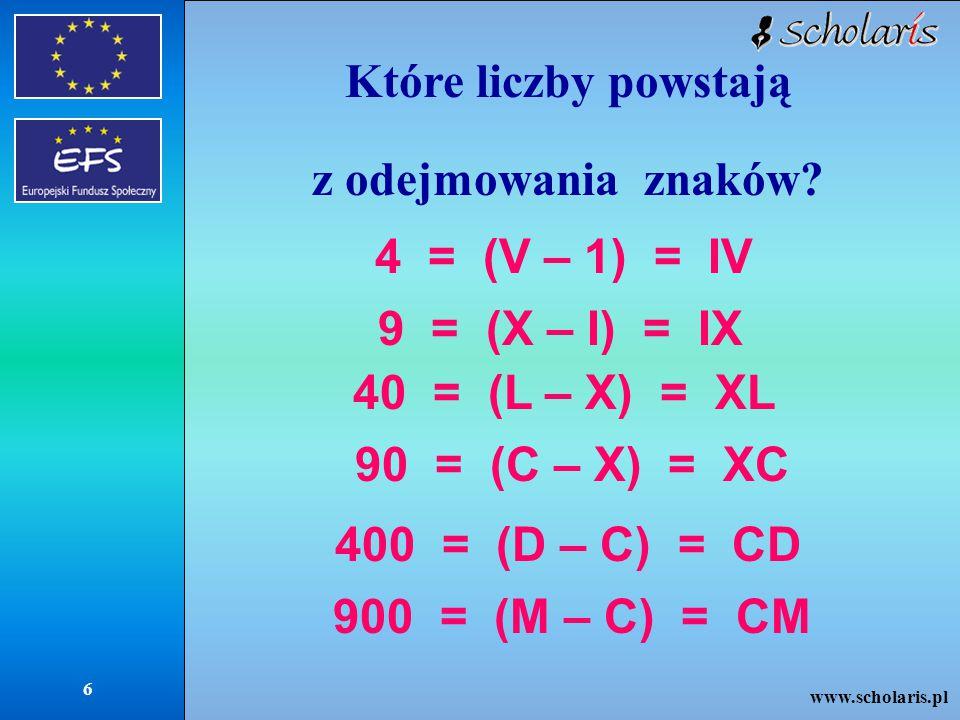 Które liczby powstają z odejmowania znaków 4 = (V – 1) = IV. 9 = (X – I) = IX. 40 = (L – X) = XL.
