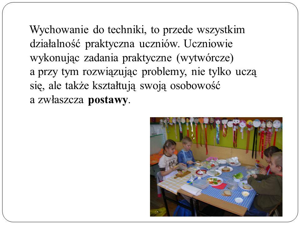 Wychowanie do techniki, to przede wszystkim działalność praktyczna uczniów.