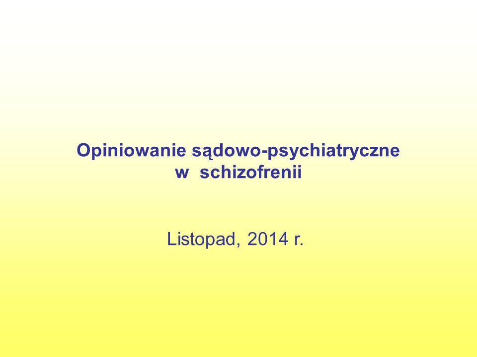Opiniowanie sądowo-psychiatryczne w schizofrenii Listopad, 2014 r.
