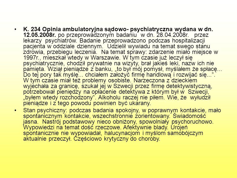 K. 234 Opinia ambulatoryjna sądowo- psychiatryczna wydana w dn. 12. 05
