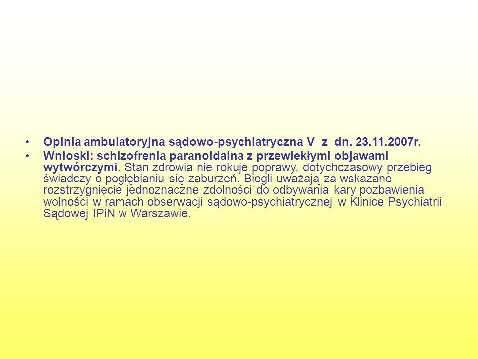 Opinia ambulatoryjna sądowo-psychiatryczna V z dn. 23.11.2007r.
