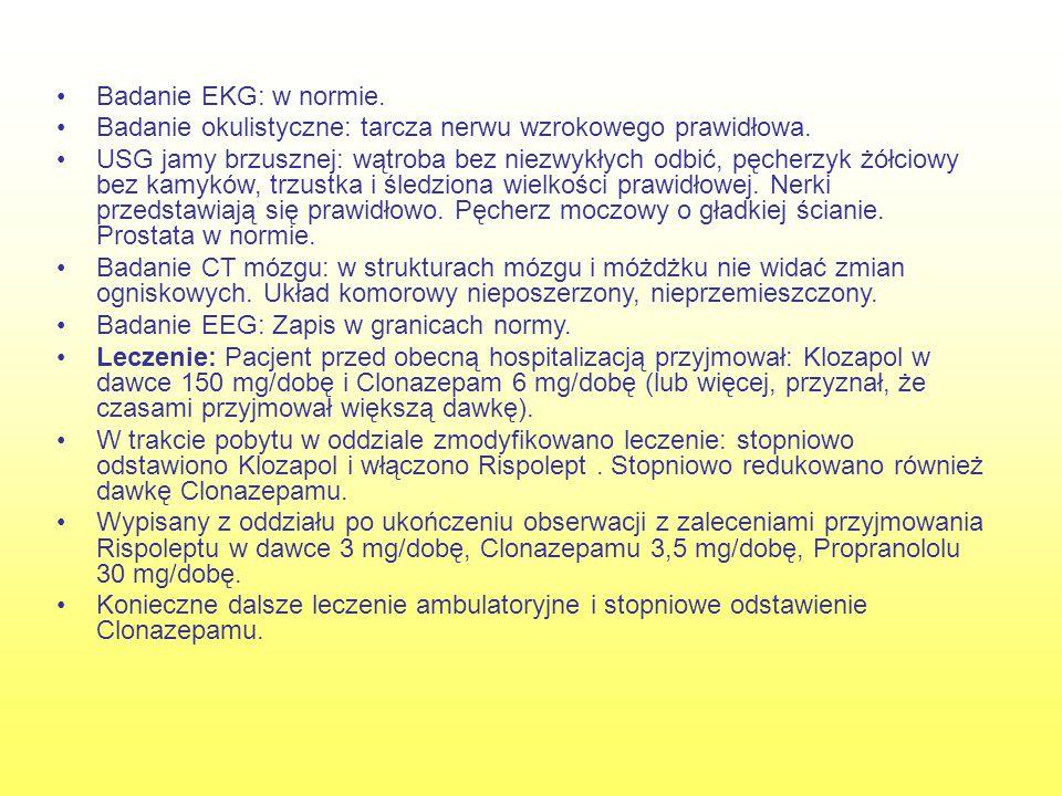 Badanie EKG: w normie. Badanie okulistyczne: tarcza nerwu wzrokowego prawidłowa.