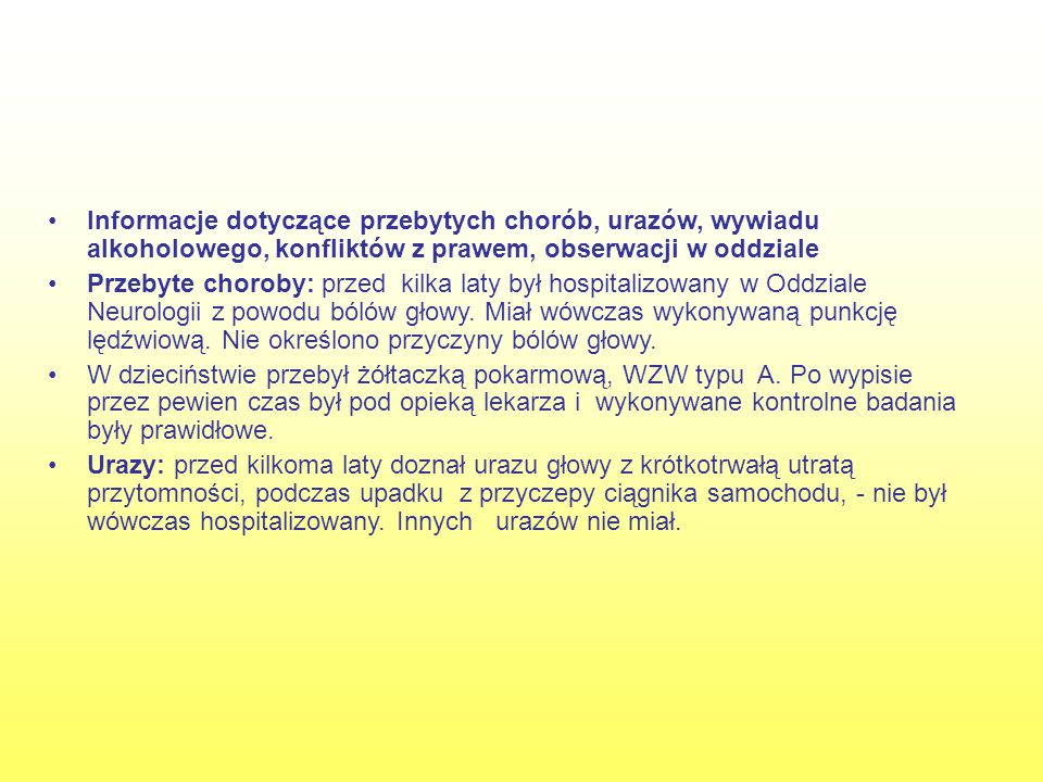 Informacje dotyczące przebytych chorób, urazów, wywiadu alkoholowego, konfliktów z prawem, obserwacji w oddziale