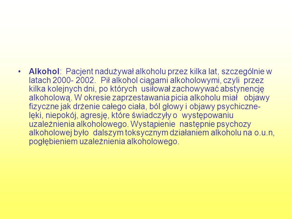 Alkohol: Pacjent nadużywał alkoholu przez kilka lat, szczególnie w latach 2000- 2002.