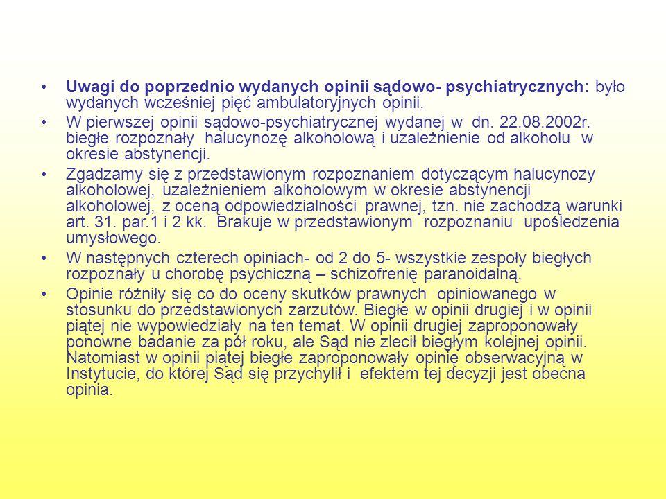 Uwagi do poprzednio wydanych opinii sądowo- psychiatrycznych: było wydanych wcześniej pięć ambulatoryjnych opinii.