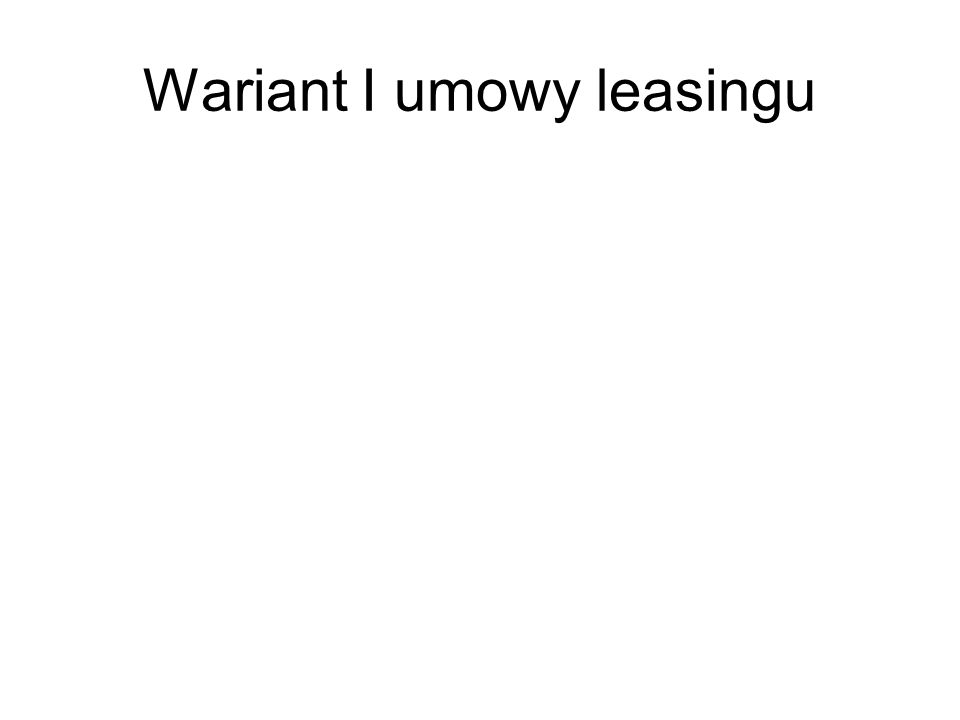 Wariant I umowy leasingu