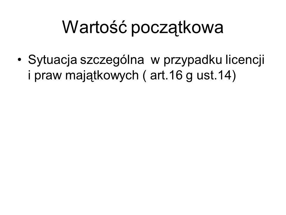 Wartość początkowa Sytuacja szczególna w przypadku licencji i praw majątkowych ( art.16 g ust.14)