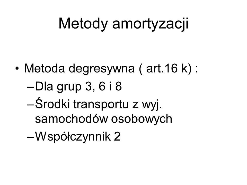 Metody amortyzacji Metoda degresywna ( art.16 k) : Dla grup 3, 6 i 8