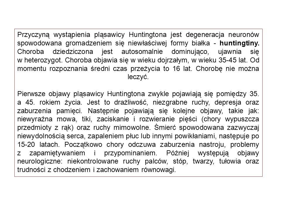Przyczyną wystąpienia pląsawicy Huntingtona jest degeneracja neuronów spowodowana gromadzeniem się niewłaściwej formy białka - huntingtiny.