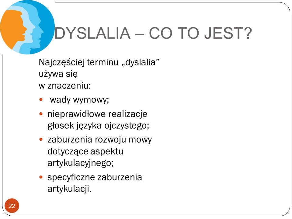 """DYSLALIA – CO TO JEST Najczęściej terminu """"dyslalia używa się w znaczeniu: wady wymowy; nieprawidłowe realizacje głosek języka ojczystego;"""