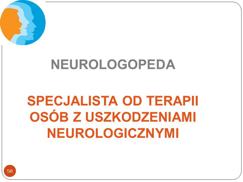 SPECJALISTA OD TERAPII OSÓB Z USZKODZENIAMI NEUROLOGICZNYMI
