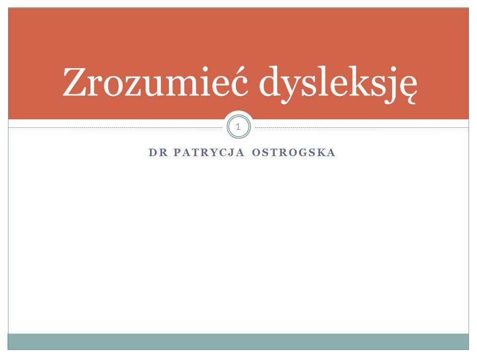 Zrozumieć dysleksję DR Patrycja Ostrogska