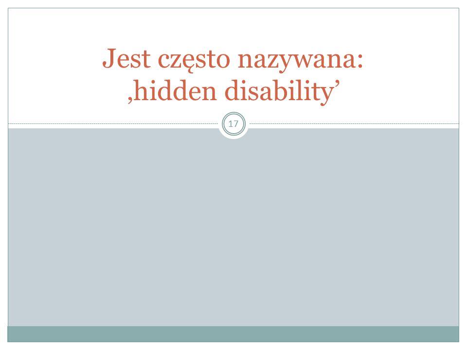 Jest często nazywana: 'hidden disability'