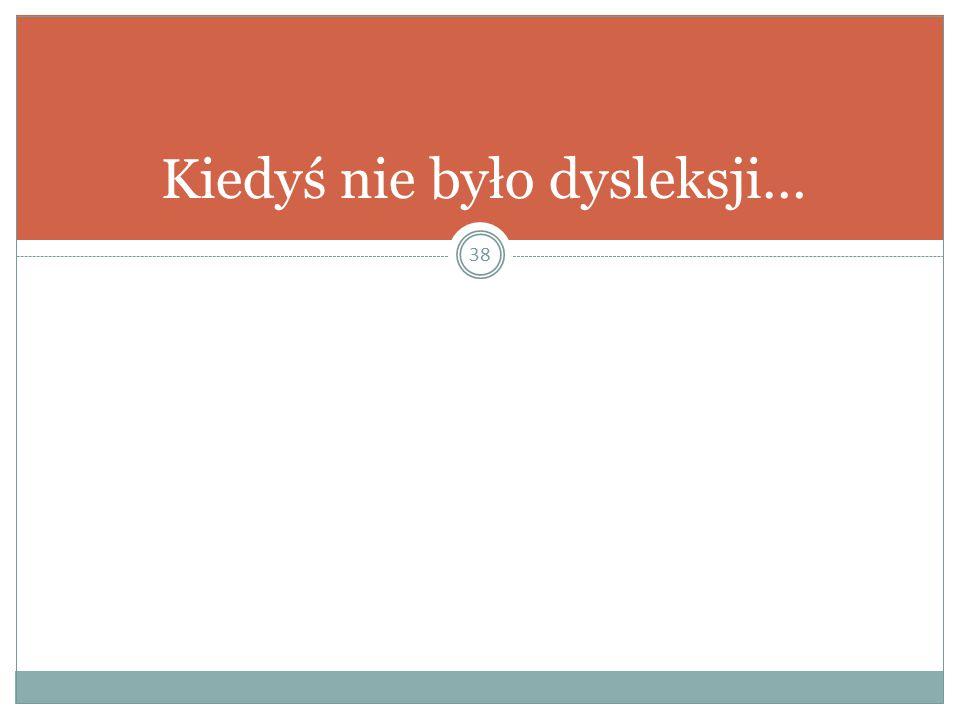 Kiedyś nie było dysleksji…