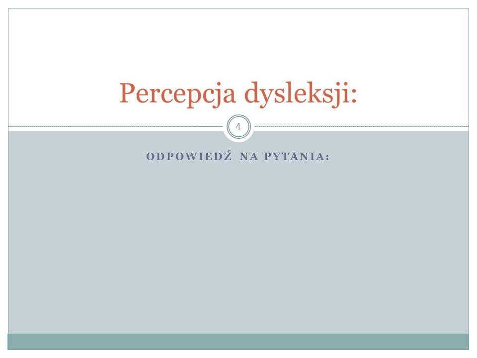 Percepcja dysleksji: OdpowiedŹ na pytania: