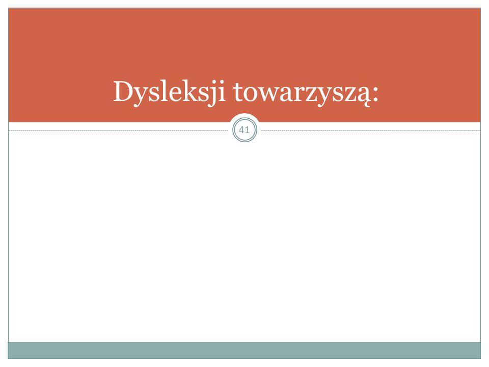 Dysleksji towarzyszą: