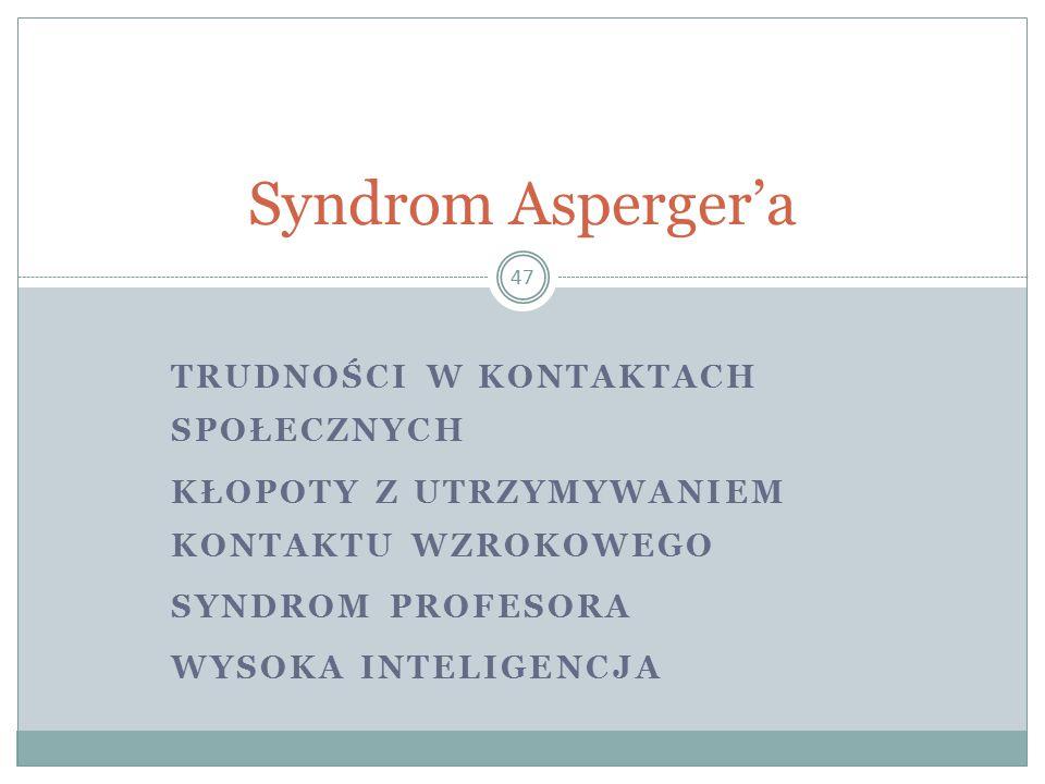 Syndrom Asperger'a Trudności w kontaktach społecznych